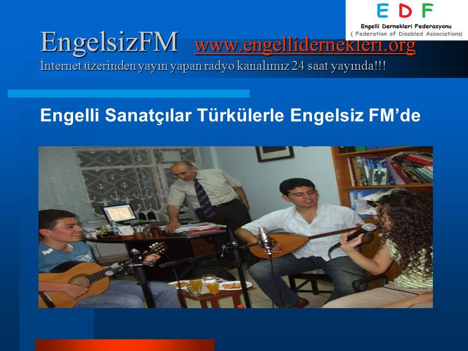 EngelsizFM www.engellidernekleri.org İnternet üzerinden yayın yapan radyo kanalımız 24 saat yayında!!! www.engellidernekleri.org Engelli Sanatçılar Tü