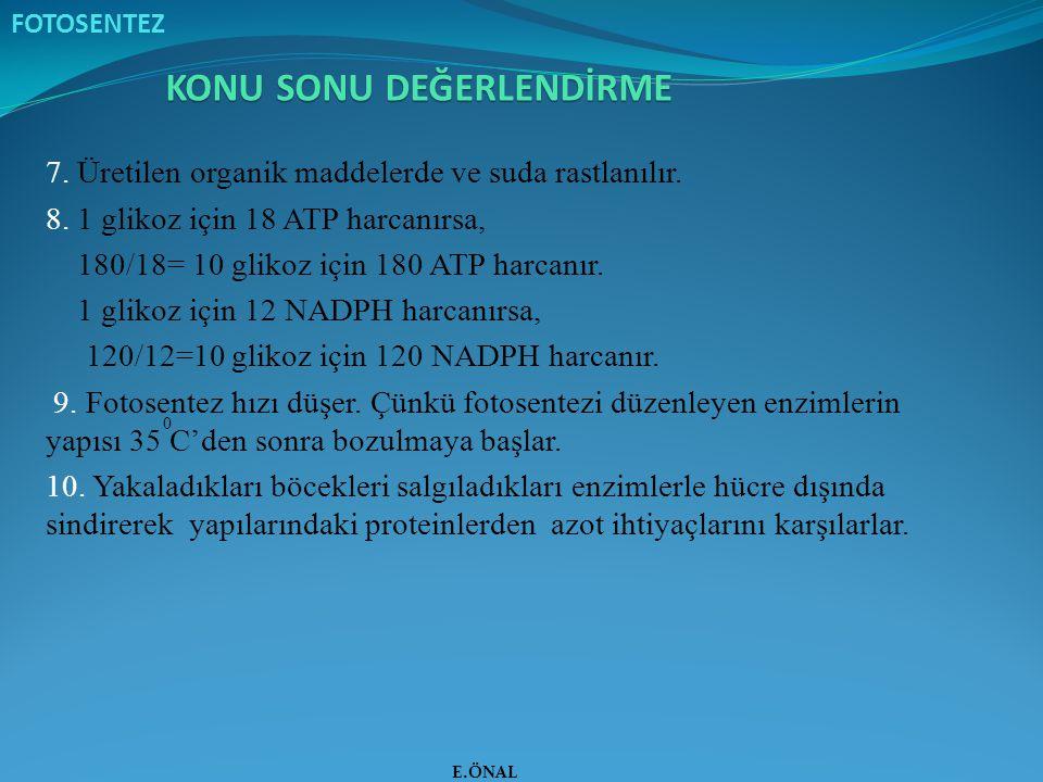7. Üretilen organik maddelerde ve suda rastlanılır. 8. 1 glikoz için 18 ATP harcanırsa, 180/18= 10 glikoz için 180 ATP harcanır. 1 glikoz için 12 NADP