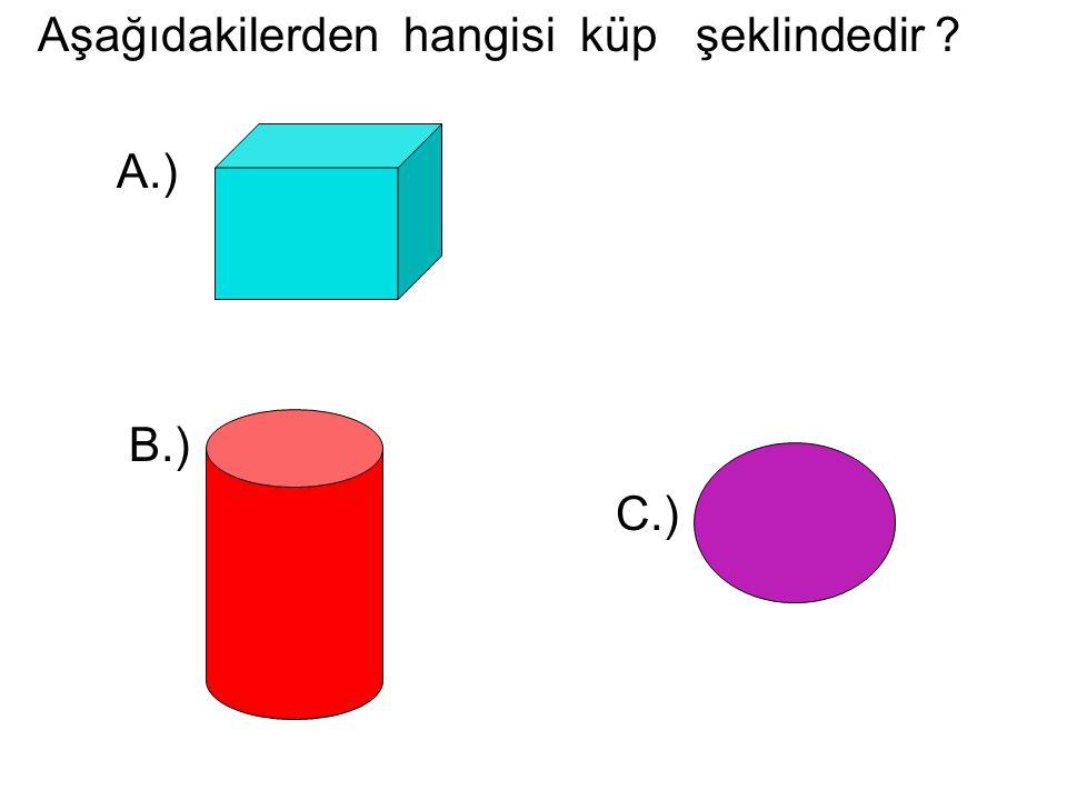 Aşağıdakilerden hangisi küp şeklindedir ? A.) B.) C.)
