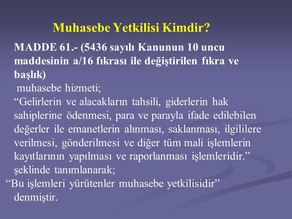 """Muhasebe Yetkilisi Kimdir? MADDE 61.- (5436 sayılı Kanunun 10 uncu maddesinin a/16 fıkrası ile değiştirilen fıkra ve başlık) muhasebe hizmeti; """"Gelirl"""