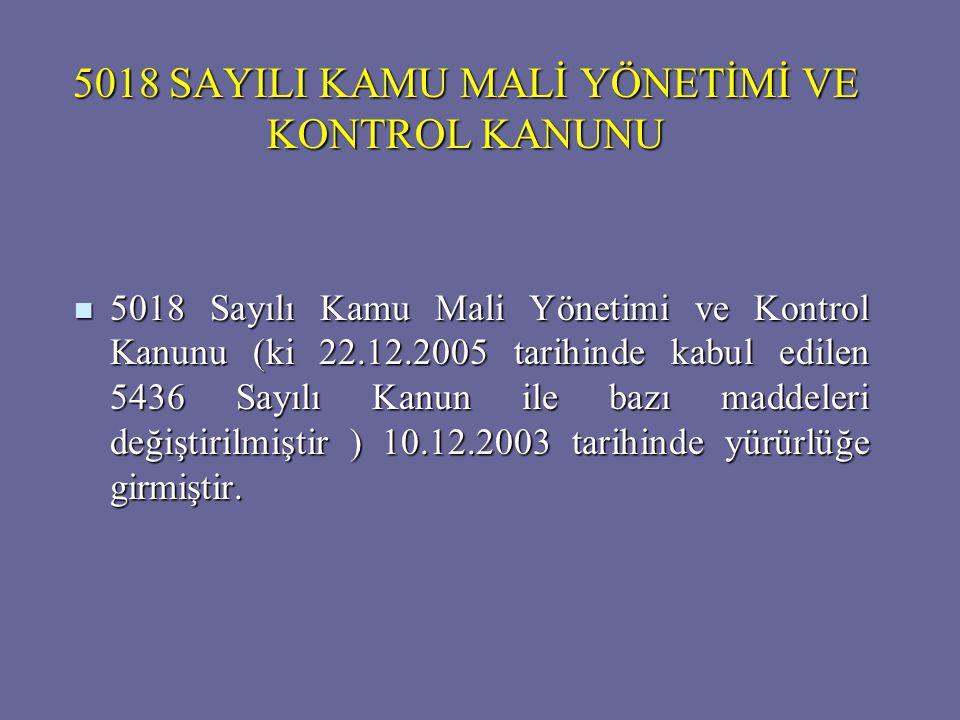 5018 SAYILI KAMU MALİ YÖNETİMİ VE KONTROL KANUNU 5018 Sayılı Kamu Mali Yönetimi ve Kontrol Kanunu (ki 22.12.2005 tarihinde kabul edilen 5436 Sayılı Ka