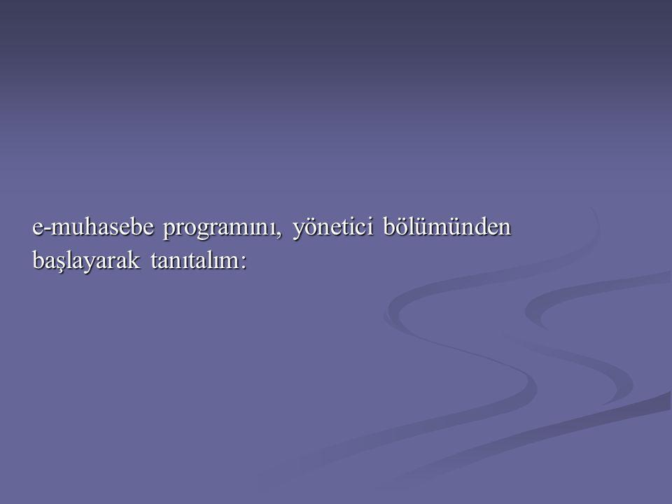 e-muhasebe programını, yönetici bölümünden başlayarak tanıtalım:
