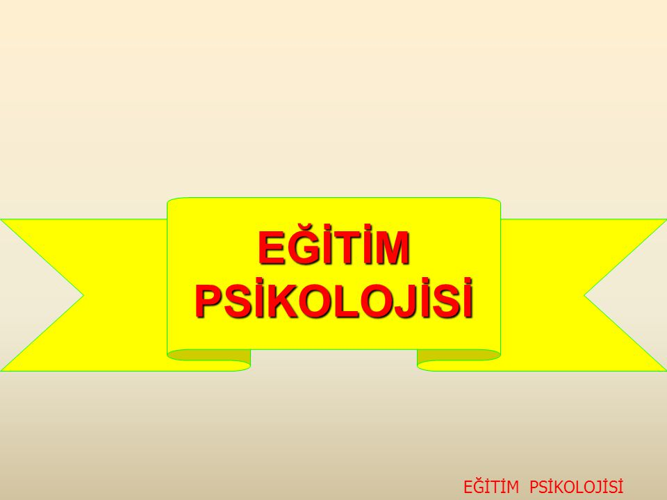 EĞİTİM PSİKOLOJİSİ