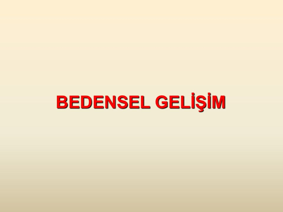 BEDENSEL GELİŞİM