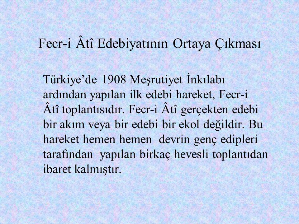 1.Fecr-i Âtî Edebiyatının Ortaya Çıkması 2.Fecr-i Âtî Edebiyatının Teşekkülü 3.Fecr-i Âtî Edebiyatının Genel Özellikleri 4.Fecr-i Âtî Edebiyatının Şai