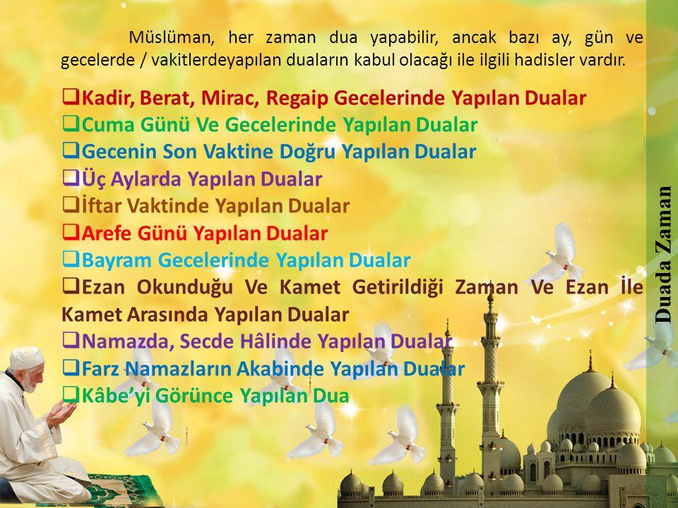 Müslüman, her zaman dua yapabilir, ancak bazı ay, gün ve gecelerde / vakitlerdeyapılan duaların kabul olacağı ile ilgili hadisler vardır.  Kadir, Ber