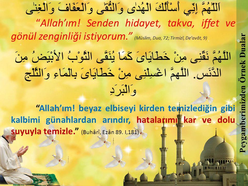"""اَللّٰهُمَّ إِنِّي أَسْأَلُكَ الْهُدٰى وَالتُّقٰى وَالْعَفَافَ وَالْغِنٰى """"Allah'ım! Senden hidayet, takva, iffet ve gönül zenginliği istiyorum."""" (Müs"""