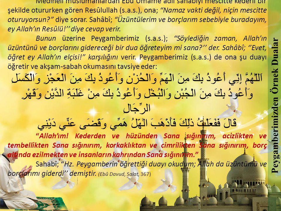 """Medineli müslümanlardan Ebû Ümâme adlı sahabîyi mescitte kederli bir şekilde otururken gören Resûlullah (s.a.s.), ona; """"Namaz vakti değil, niçin mesci"""