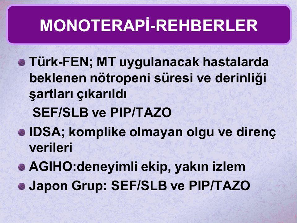 MONOTERAPİ-REHBERLER Türk-FEN; MT uygulanacak hastalarda beklenen nötropeni süresi ve derinliği şartları çıkarıldı SEF/SLB ve PIP/TAZO IDSA; komplike