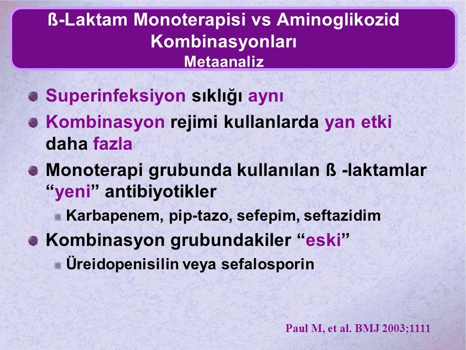 ß-Laktam Monoterapisi vs Aminoglikozid Kombinasyonları Metaanaliz Superinfeksiyon sıklığı aynı Kombinasyon rejimi kullanlarda yan etki daha fazla Mono