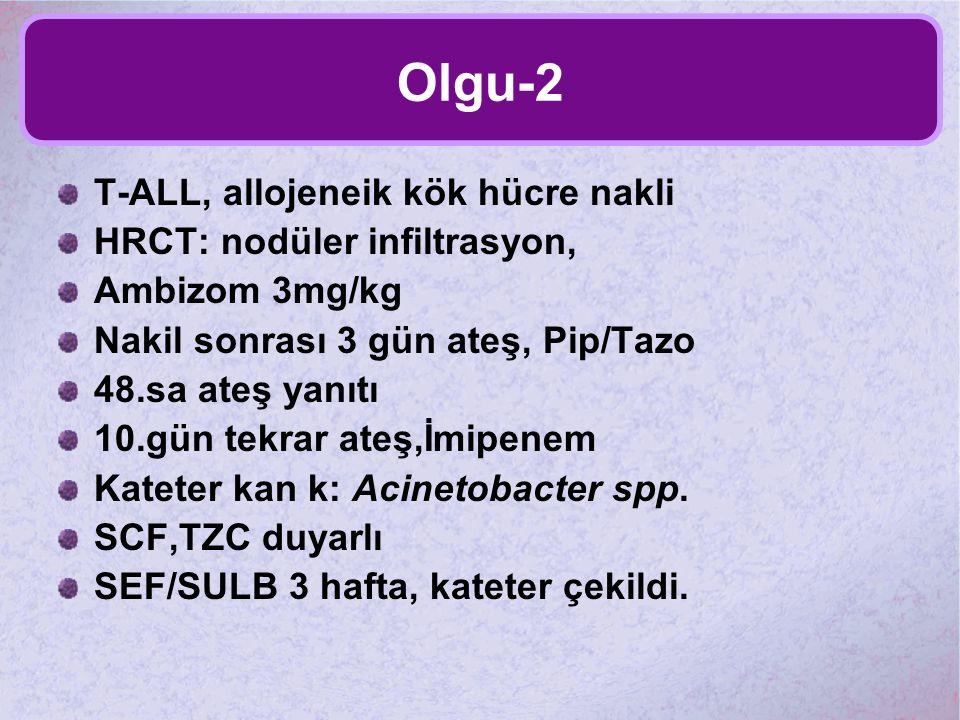 Olgu-2 T-ALL, allojeneik kök hücre nakli HRCT: nodüler infiltrasyon, Ambizom 3mg/kg Nakil sonrası 3 gün ateş, Pip/Tazo 48.sa ateş yanıtı 10.gün tekrar