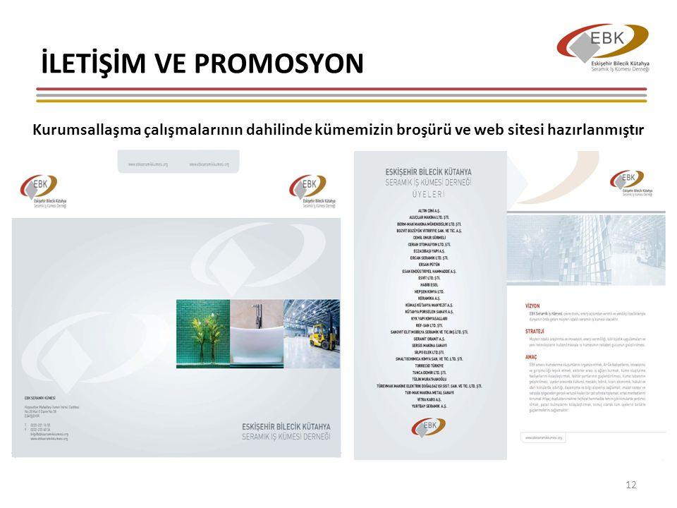 İLETİŞİM VE PROMOSYON 12 Kurumsallaşma çalışmalarının dahilinde kümemizin broşürü ve web sitesi hazırlanmıştır