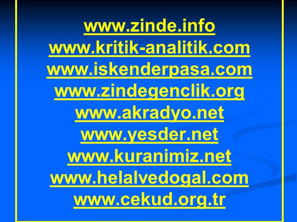 Çok Faydalı Linkler www.zinde.info www.kritik-analitik.com www.iskenderpasa.com www.zindegenclik.org www.akradyo.net www.yesder.net www.kuranimiz.net