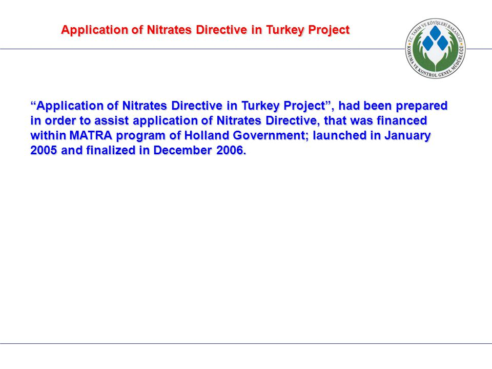 "Application of Nitrates Directive in Turkey Project ""Application of Nitrates Directive in Turkey Project"", had been prepared in order to assist applic"