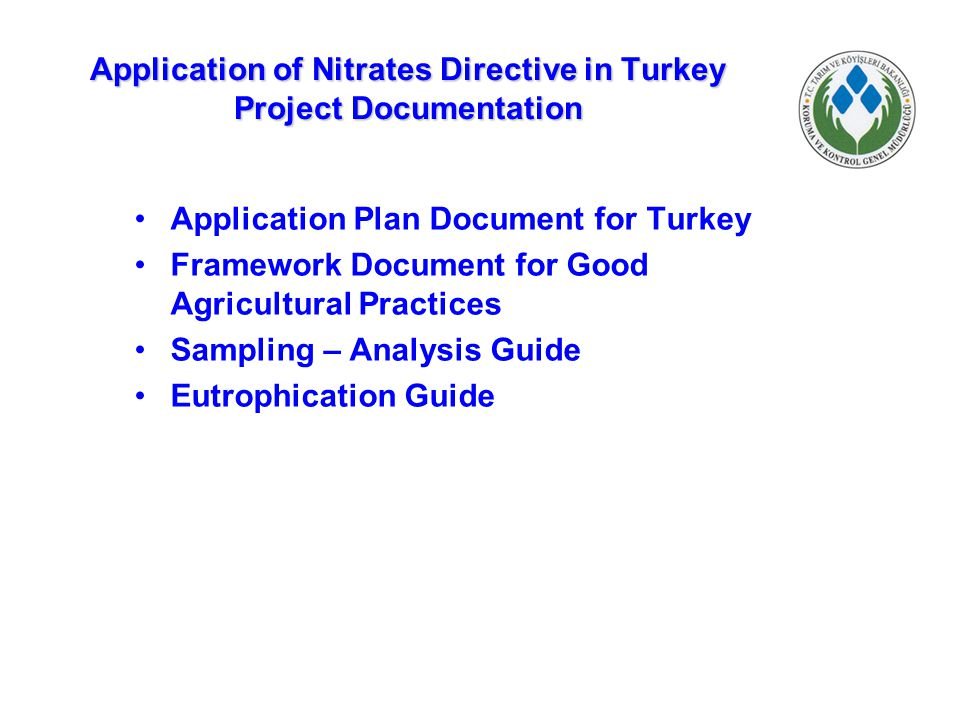 Application of Nitrates Directive in Turkey Project Documentation Application Plan Document for Turkey Framework Document for Good Agricultural Practi