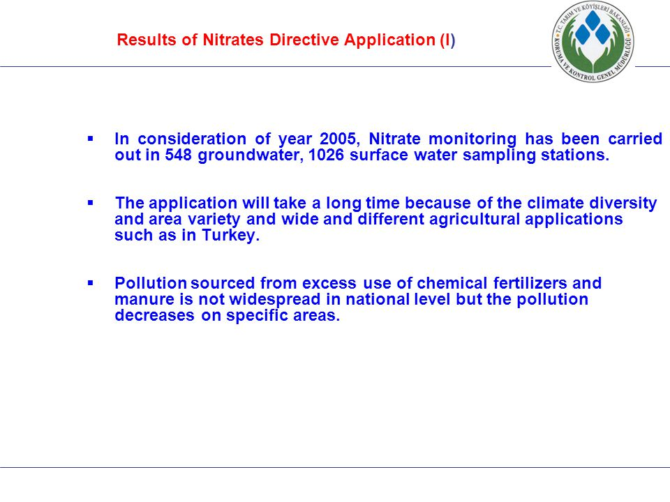  In consideration of year 2005, Nitrate monitoring has been carried out in 548 groundwater, 1026 surface water sampling stations.  The application w