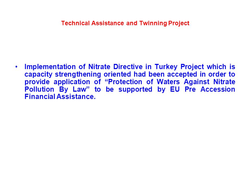 Technical Assistance and Twinning Project Implementation of Nitrate Directive in Turkey Project which is capacity strengthening oriented had been acce