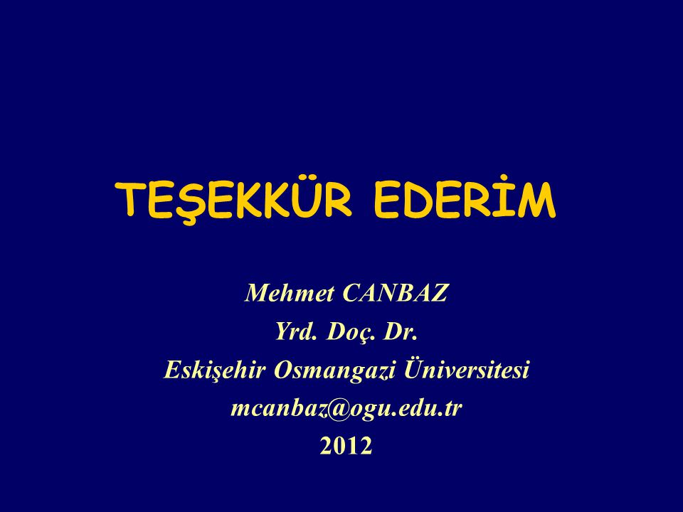 TEŞEKKÜR EDERİM Mehmet CANBAZ Yrd.Doç. Dr.