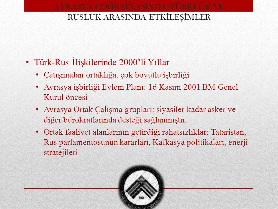 Türk-Rus İlişkilerinde 2000'li Yıllar Çatışmadan ortaklığa: çok boyutlu işbirliği Avrasya işbirliği Eylem Planı: 16 Kasım 2001 BM Genel Kurul öncesi A