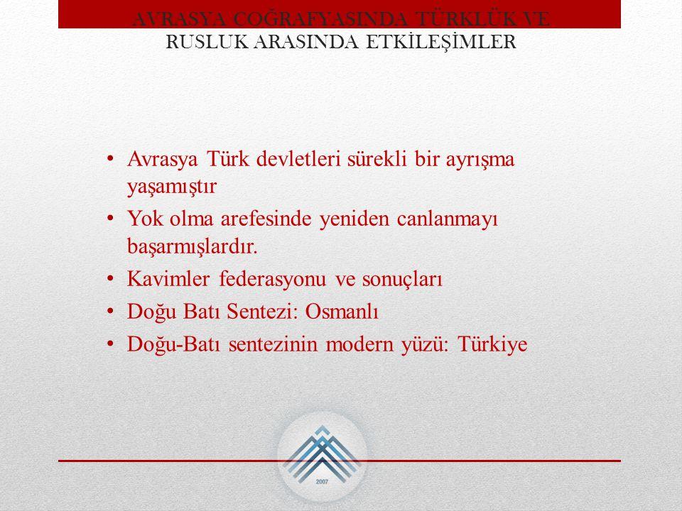 Avrasya Türk devletleri sürekli bir ayrışma yaşamıştır Yok olma arefesinde yeniden canlanmayı başarmışlardır. Kavimler federasyonu ve sonuçları Doğu B