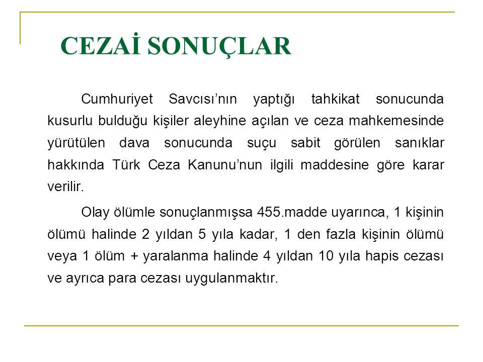 CEZAİ SONUÇLAR Cumhuriyet Savcısı'nın yaptığı tahkikat sonucunda kusurlu bulduğu kişiler aleyhine açılan ve ceza mahkemesinde yürütülen dava sonucunda