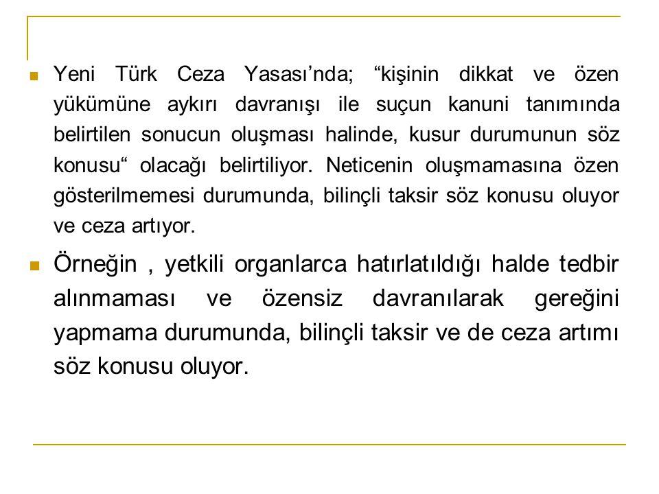 """Yeni Türk Ceza Yasası'nda; """"kişinin dikkat ve özen yükümüne aykırı davranışı ile suçun kanuni tanımında belirtilen sonucun oluşması halinde, kusur dur"""