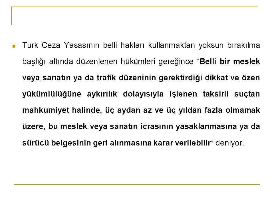 """Türk Ceza Yasasının belli hakları kullanmaktan yoksun bırakılma başlığı altında düzenlenen hükümleri gereğince """"Belli bir meslek veya sanatın ya da tr"""