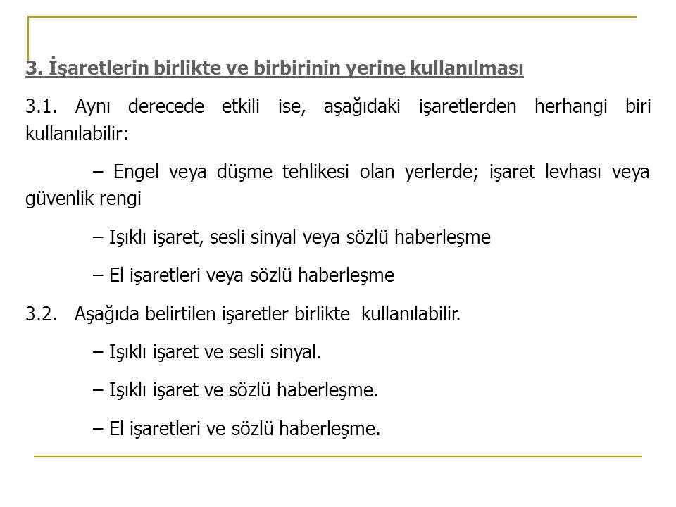 3. İşaretlerin birlikte ve birbirinin yerine kullanılması 3.1. Aynı derecede etkili ise, aşağıdaki işaretlerden herhangi biri kullanılabilir: – Engel