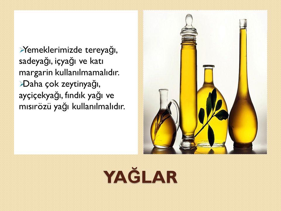 YA Ğ LAR  Yemeklerimizde tereya ğ ı, sadeya ğ ı, içya ğ ı ve katı margarin kullanılmamalıdır.