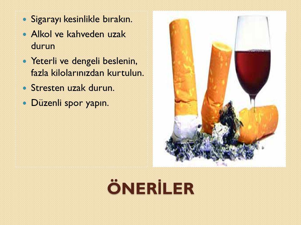 ÖNER İ LER Sigarayı kesinlikle bırakın.
