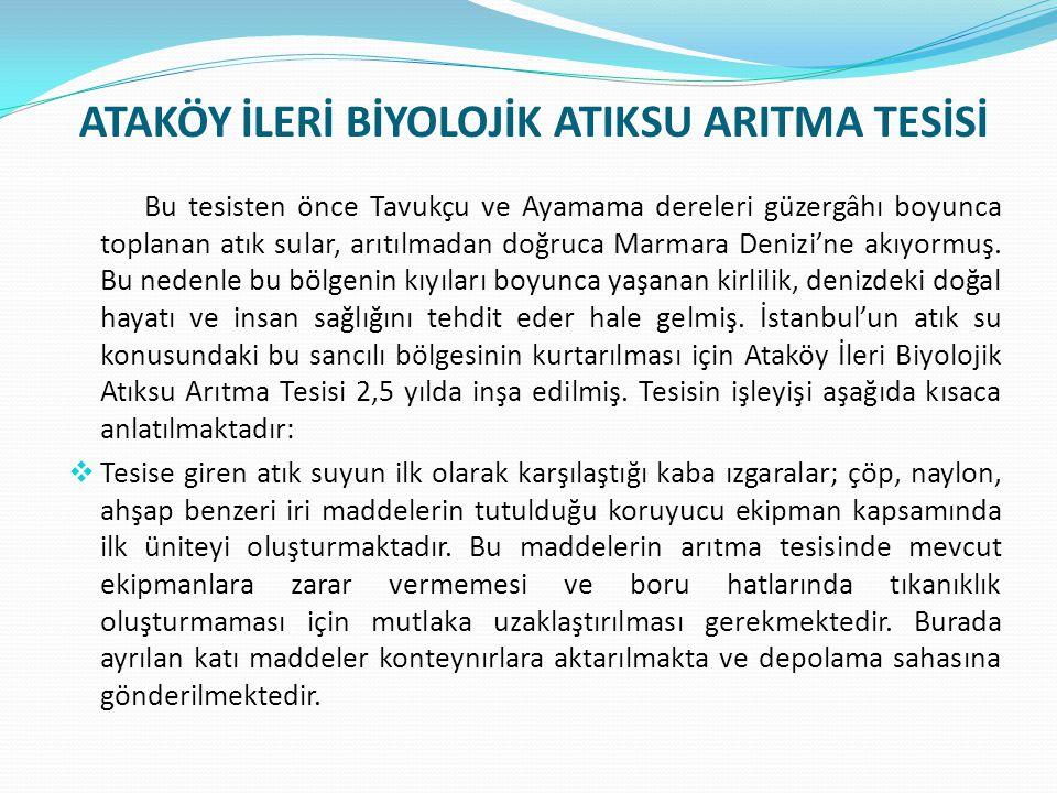 ATAKÖY İLERİ BİYOLOJİK ATIKSU ARITMA TESİSİ Bu tesisten önce Tavukçu ve Ayamama dereleri güzergâhı boyunca toplanan atık sular, arıtılmadan doğruca Marmara Denizi'ne akıyormuş.