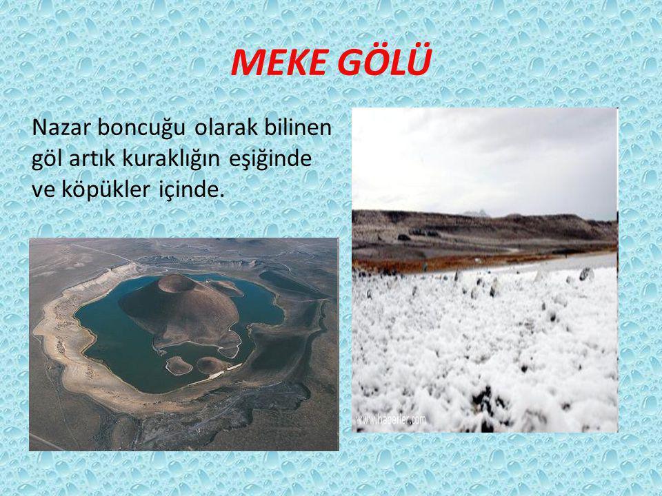 MEKE GÖLÜ Nazar boncuğu olarak bilinen göl artık kuraklığın eşiğinde ve köpükler içinde.