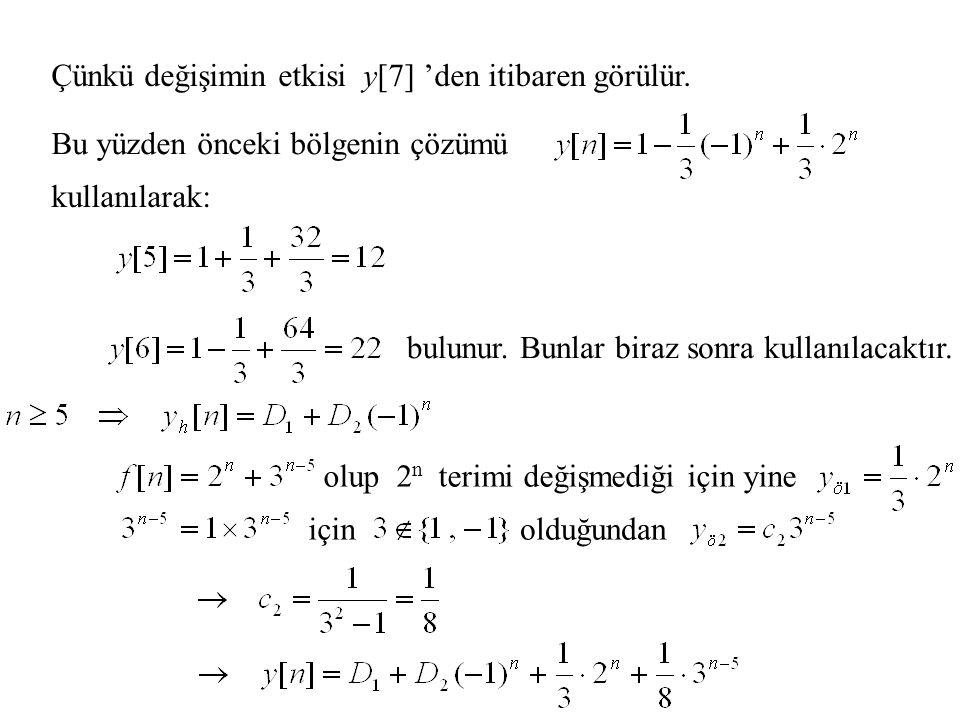 Bunlar biraz sonra kullanılacaktır. olup 2 n terimi değişmediği için yine içinolduğundan Çünkü değişimin etkisi y[7] 'den itibaren görülür. Bu yüzden