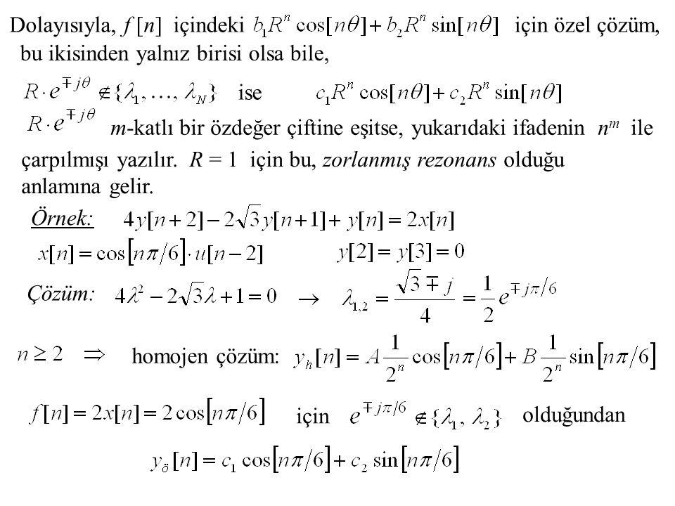 Dolayısıyla, f [n] içindekiiçin özel çözüm, ise m-katlı bir özdeğer çiftine eşitse, yukarıdaki ifadenin n m ile Örnek: Çözüm: bu ikisinden yalnız biri