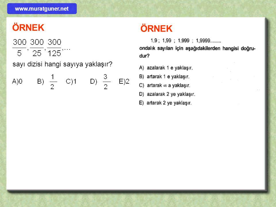 ÖRNEK sayı dizisi hangi sayıya yaklaşır? ÖRNEK www.muratguner.net