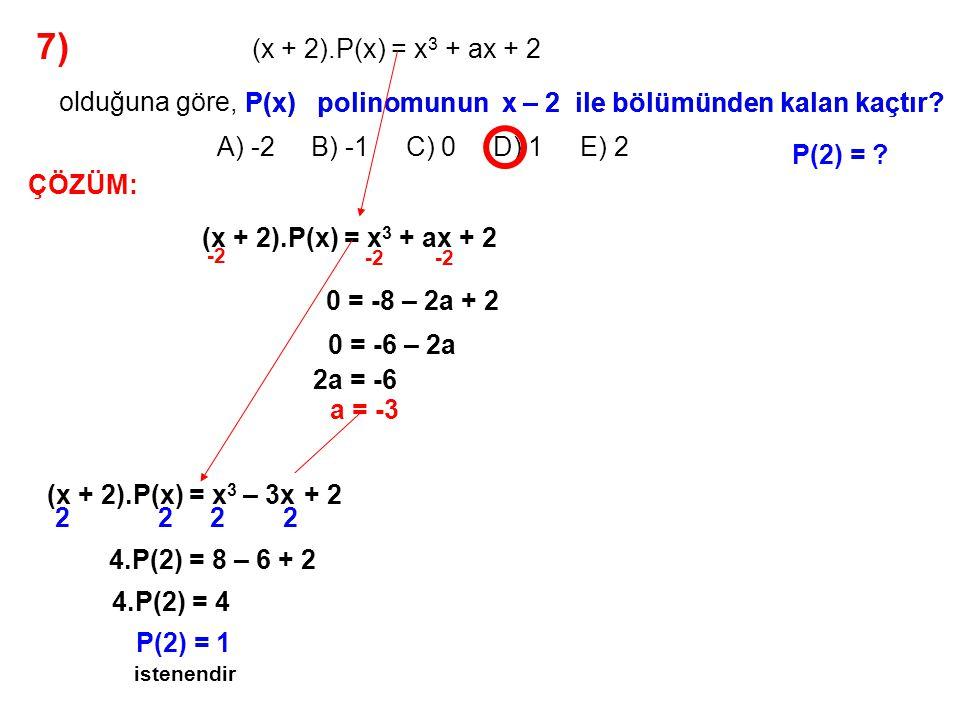 8) A) -3x + 1 B) x – 1 C) -3x + 4 D) 2x + 4 E) -3x – 1 P(x) polinomunun x – 3 bölümünden kalan 1, P(x) polinomunun x – 4 bölümünden kalan -2 dir.