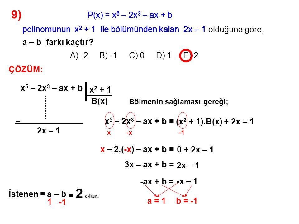 10) A) 3x 2 – 5x + 1 P(x) polinomunun x 2 + x ile bölümünden kalan 2x – 1, P(x) polinomunun x – 1 ile bölümünden kalan 7 dir.