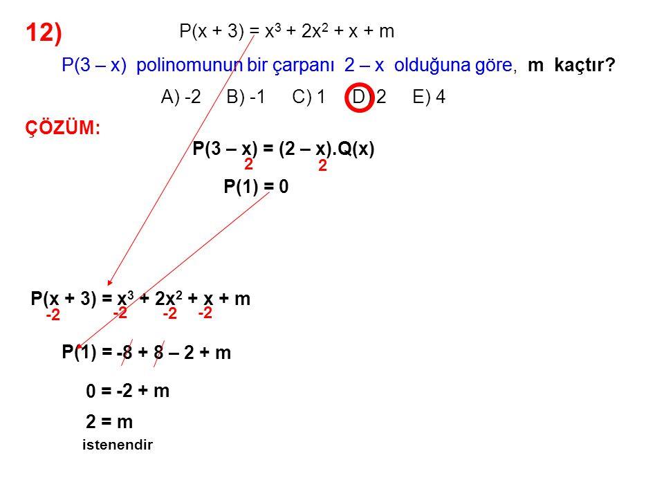 13) A) -5x + 2 B) 5x – 2 C) 5x + 2 D) 2x + 5 E) 2x – 5 olduğuna göre, P(x) polinomunun x 3 – 1 ile bölümünden kalan 2x 2 – 3x + 4 P(x) polinomunun x 2 + x + 1 ile bölümünden kalan nedir.