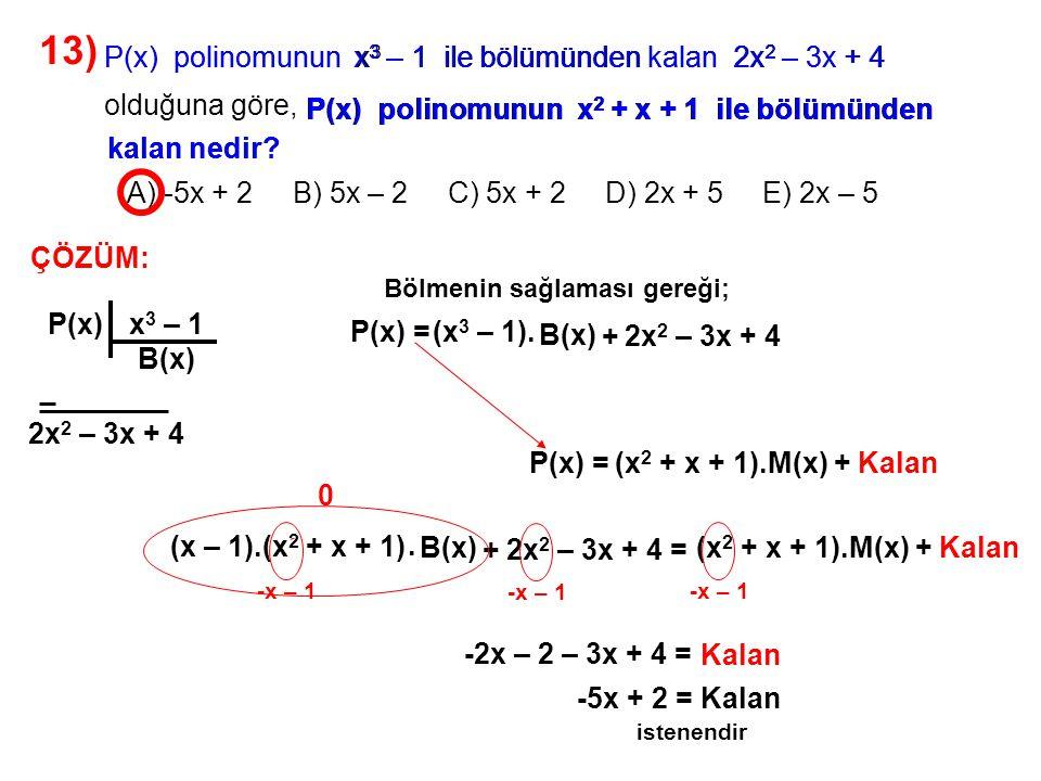 14) A) -6 B) -2 C) 2 D) 3 E) 6 olduğuna göre, (x – 1).P(x + 1) = x 4 + 2x 2 + 3x + a P(x – 2) polinomunun x – 3 ile bölümünden kalan kaçtır.