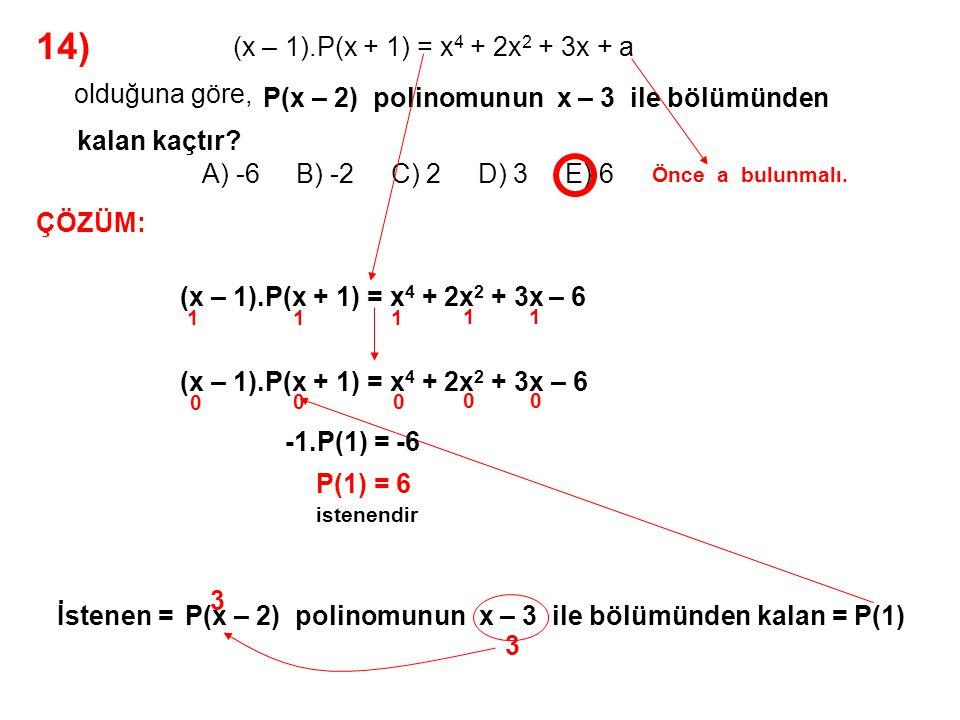 15) A) 9 B) 10 C) 11 D) 12 E) 13 olduğuna göre, P(x) + P(2x) = 5x 2 – 9x + 2 P(x – 1) polinomunun x + 1 ile bölümünden kalan kaçtır.