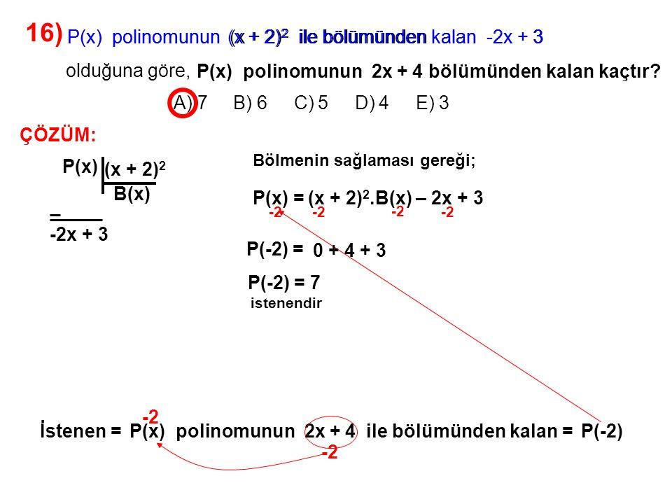 17) A) 2x – 4 B) 2x + 6 C) 6x – 2 D) 6x + 2 E) 2x + 2 P(x) polinomunun x – 2 ile bölümünden elde edilen bölüm x 2 + 3 ve kalan 2 dir.