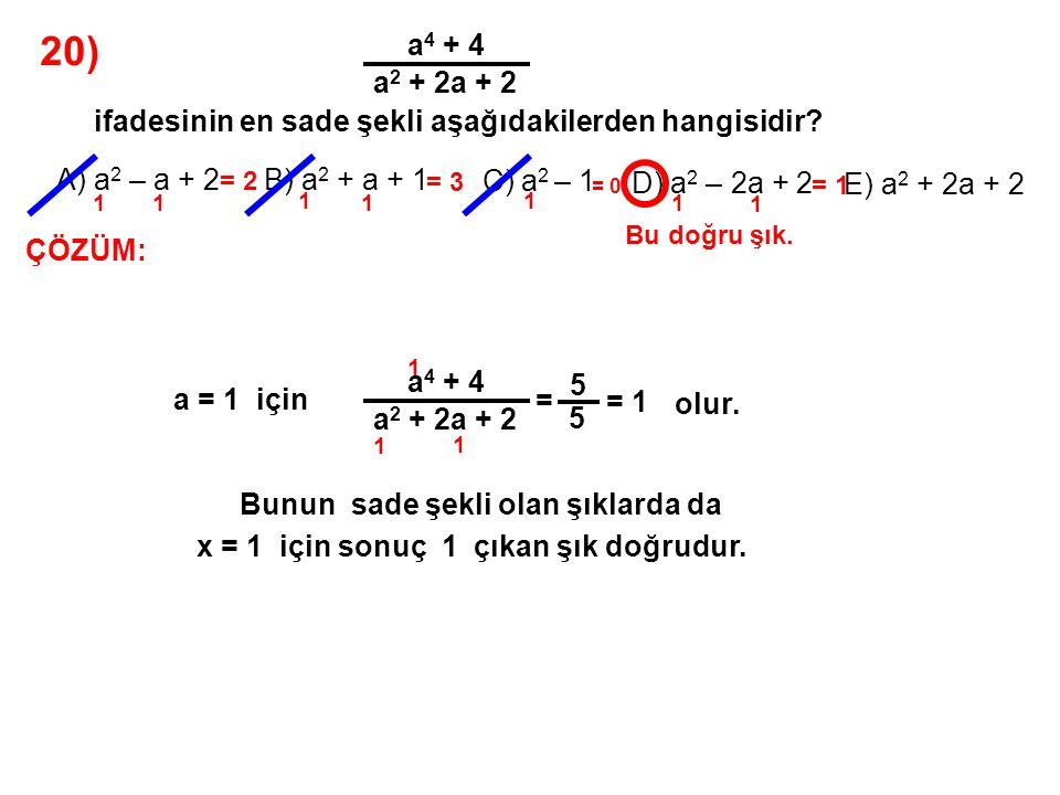 20) a 4 + 4 a 2 + 2a + 2 ifadesinin en sade şekli aşağıdakilerden hangisidir? A) a 2 – a + 2B) a 2 + a + 1 C) a 2 – 1 D) a 2 – 2a + 2 E) a 2 + 2a + 2