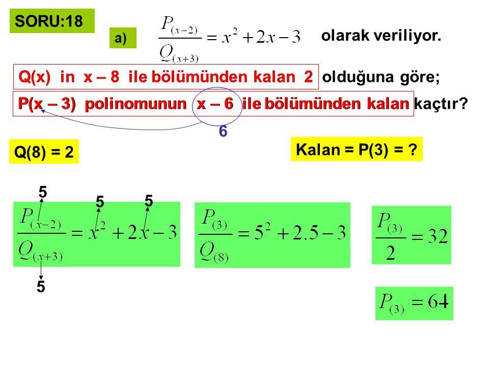 b) P(x) polinomunun x – 5 ile bölümünden kalan 2, Q(x + 3) polinomunun x – 6 ile bölümünden kalan 5, olarak veriliyor.