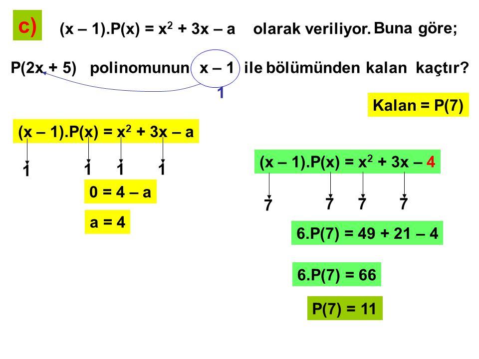 SORU: a) P(x) = 2x 5 – 3x 4 + 2x 3 + 6x 2 + 3x + 1 polinomunun x 3 – 1 ile bölümünden kalan kaçtır.