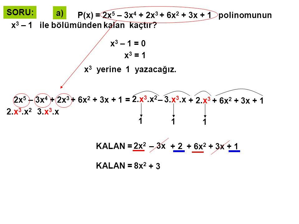 b) P(x) = x 36 – 2x 18 + 3x 9 + 10 polinomunun x 9 + 2 ile bölümünden kalan kaçtır.