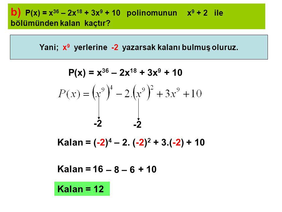 c) P(x) = x 20 – x 10 + 4x 5 + 7 polinomunun ile bölümünden kalan kaçtır.