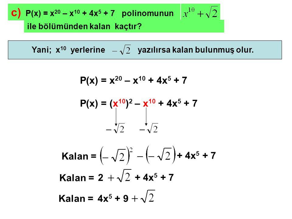 d) P(x) = x 3 + 3x 2 + ax + b polinomunun x 2 + 1 ile tam bölünmesi için a ve b ne olmalıdır.