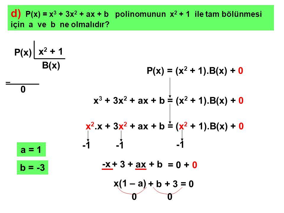 SORU: P(x) = x 3 + 3x 2 + 5x + 1 polinomunun x 2 – 3x + 2 ile bölümünden kalan kaçtır.