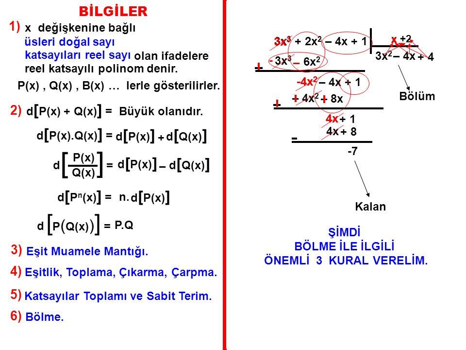 BÖLME: Doğal sayılarda geçerli olan normal bölme kuralları aynen polinom bölmeleri için de geçerlidir.