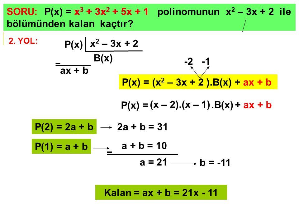 SORU: P(x) polinomunun; x – 1 ile bölümünden kalan 5, x + 2 ile bölümünden kalan 8 olarak veriliyor.
